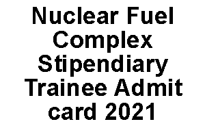 nuclear fuel complex stipendiary trainee admit card